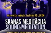 Introvertās mākslas festivāls AD LUCEM: SKAŅAS MEDITĀCIJA