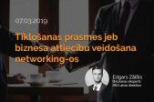 Meistarklase: Tīklošanas prasmes jeb biznesa attiecību veidošana networking-os
