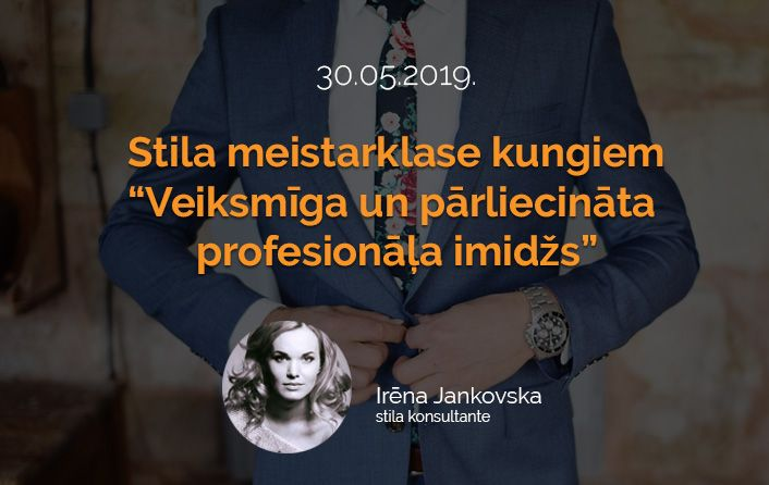 """Irēnas Jankovskas stila meistarklase kungiem """"Veiksmīga un pārliecināta profesionāļa imidžs"""""""