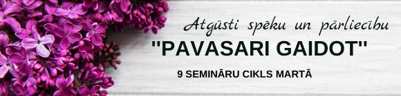''PAVASARI GAIDOT'' 9 semināru cikls TIEŠSAISTĒ martā